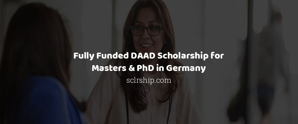 Fully Funded DAAD Scholarship for Masters & PhD in Germany