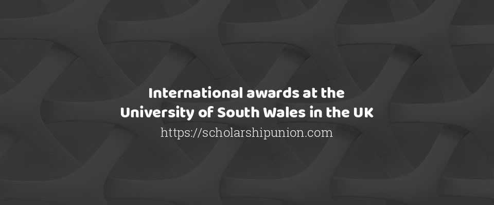 International awards at the University of South Wales in the UK