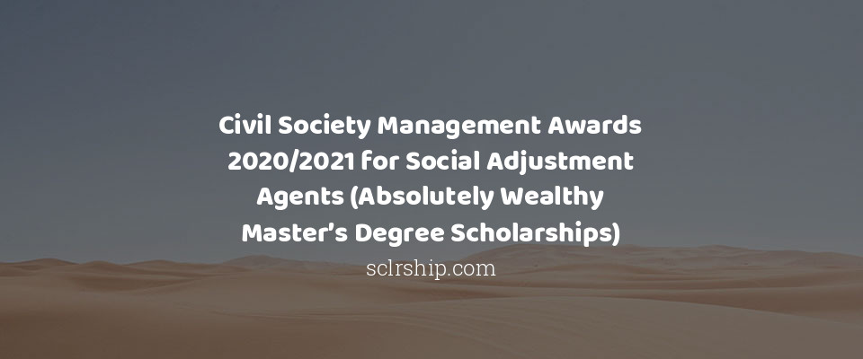 Civil Society Management Awards 2020/2021 for Social Adjustment Agents (Absolutely Wealthy Master's Degree Scholarships)