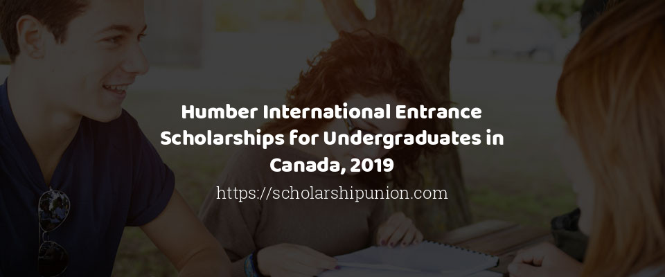 Humber International Entrance Scholarships for Undergraduates in Canada, 2019