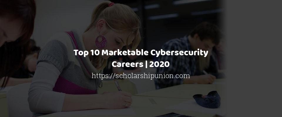 Top 10 Marketable Cybersecurity Careers | 2020