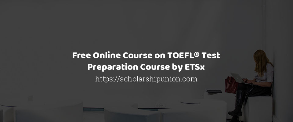 Free Online Course on TOEFL® Test Preparation Course by ETSx