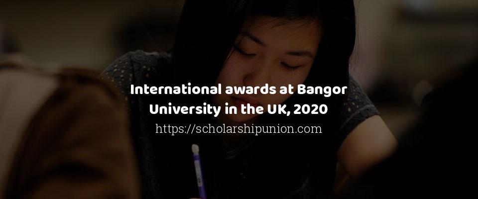 International awards at Bangor University in the UK, 2020