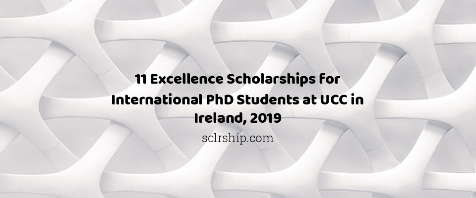 11 Excellence Scholarships for International PhD Students at UCC in Ireland, 2019
