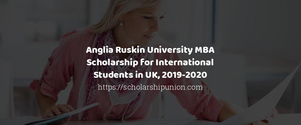 Anglia Ruskin University MBA Scholarship for International Students in UK, 2019-2020