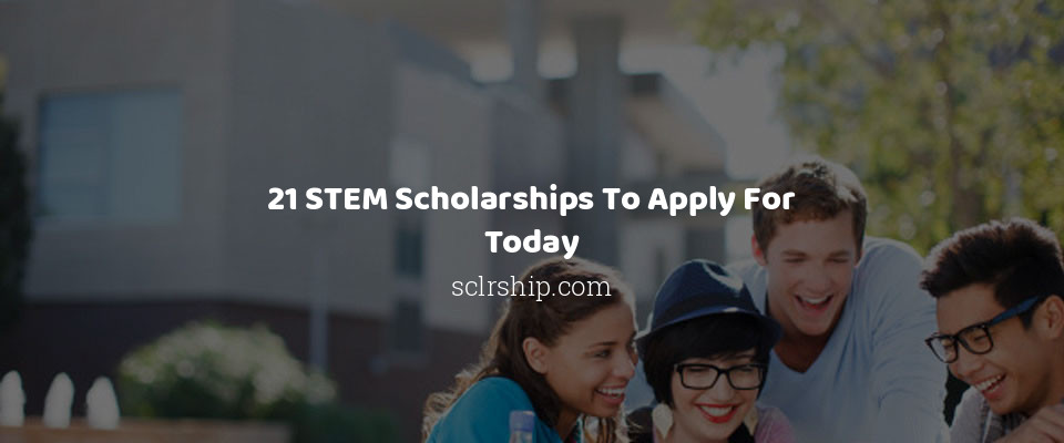 21 STEM Scholarships To Apply For Today