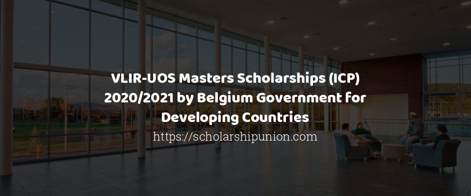 VLIR-UOS Masters Scholarships (ICP) 2020/2021 by Belgium Government for Developing Countries