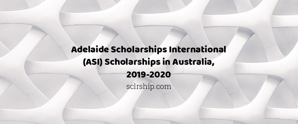 Adelaide Scholarships International (ASI) Scholarships in Australia, 2019-2020
