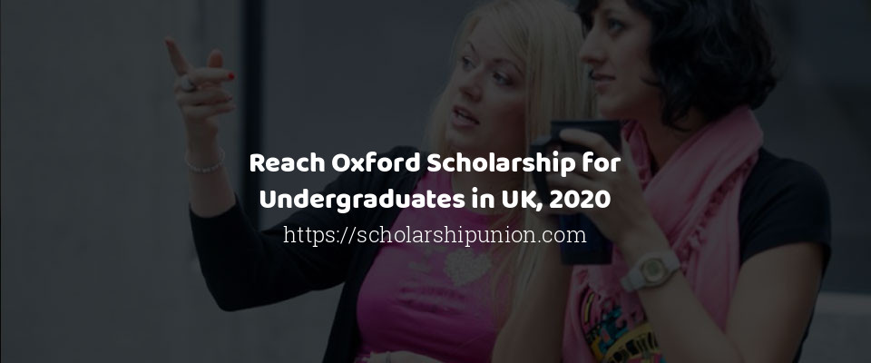 Reach Oxford Scholarship for Undergraduates in UK, 2020