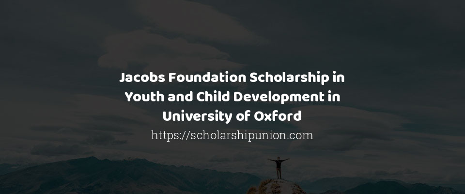 Jacobs Foundation Scholarship in Youth and Child Development in University of Oxford