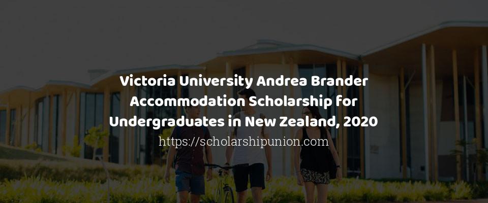 Victoria University Andrea Brander Accommodation Scholarship for Undergraduates in New Zealand, 2020