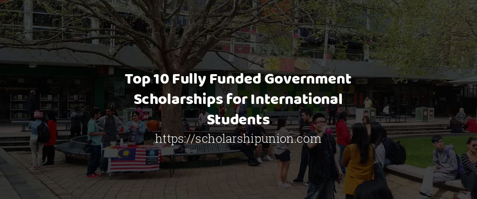 Image of Top 10 Fully Funded Government Scholarships for International Students