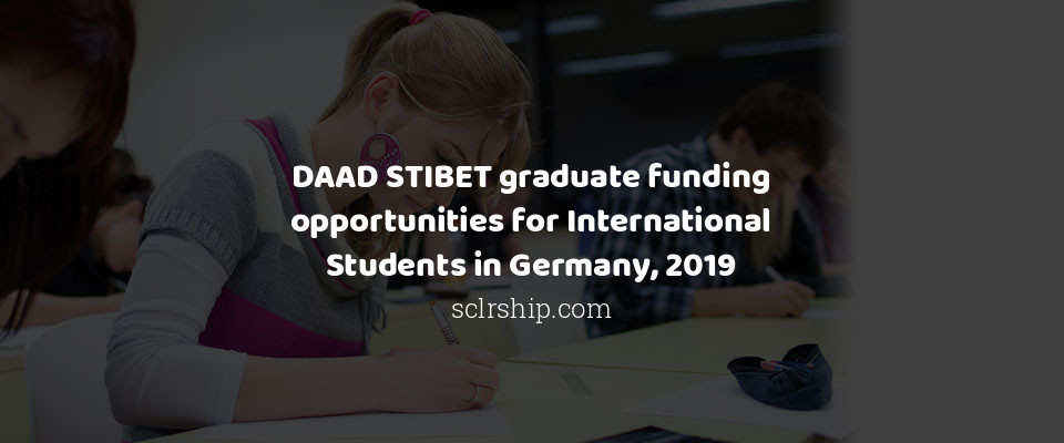 DAAD STIBET graduate funding opportunities for International Students in Germany, 2019