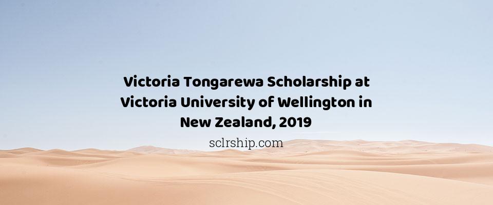Victoria Tongarewa Scholarship at Victoria University of Wellington in New Zealand, 2019