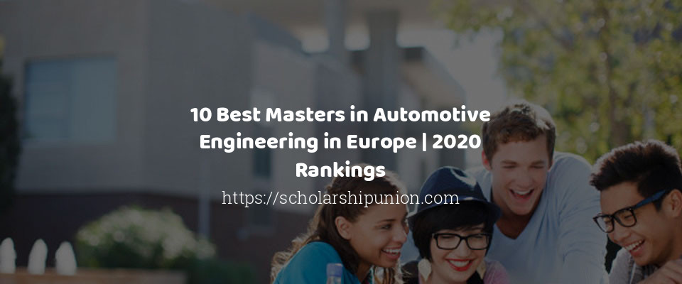 10 Best Masters in Automotive Engineering in Europe | 2020 Rankings