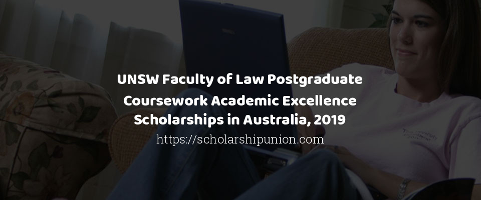 UNSW Faculty of Law Postgraduate Coursework Academic Excellence Scholarships in Australia, 2019