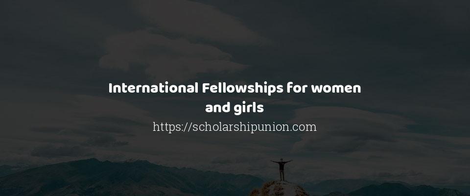 International Fellowships for women and girls