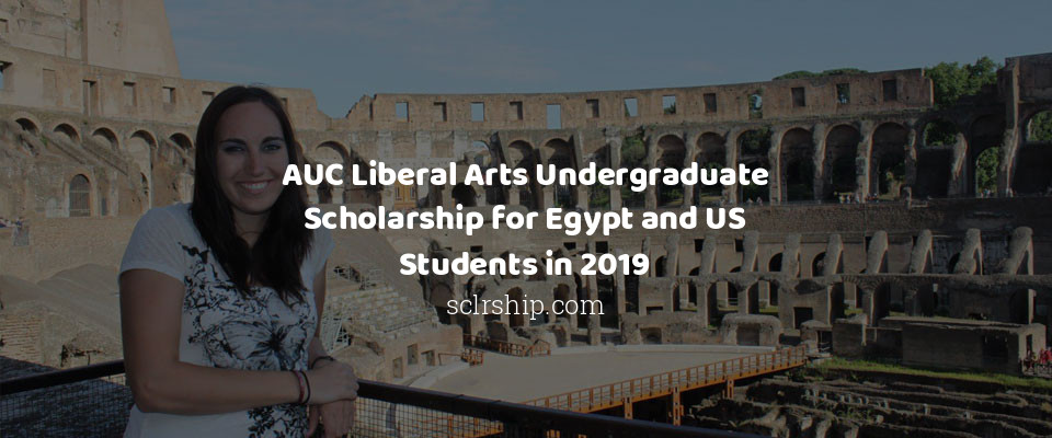 AUC Liberal Arts Undergraduate Scholarship for Egypt and US Students in 2019