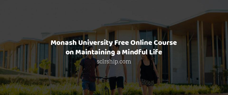 Monash University Free Online Course on Maintaining a Mindful Life