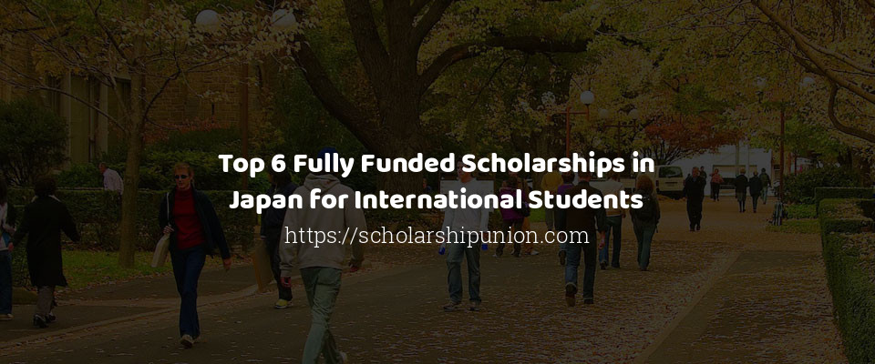Image of Top 6 Fully Funded Scholarships in Japan for International Students