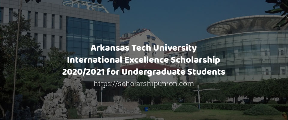 Arkansas Tech University International Excellence Scholarship 2020/2021 for Undergraduate Students
