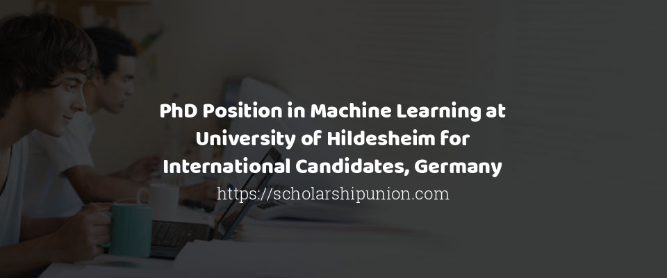 PhD Position in Machine Learning at University of Hildesheim for International Candidates, Germany