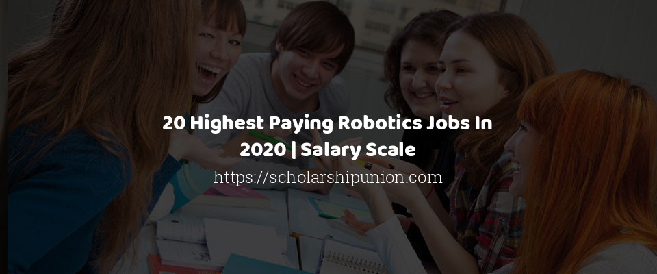 20 Highest Paying Robotics Jobs In 2020 | Salary Scale