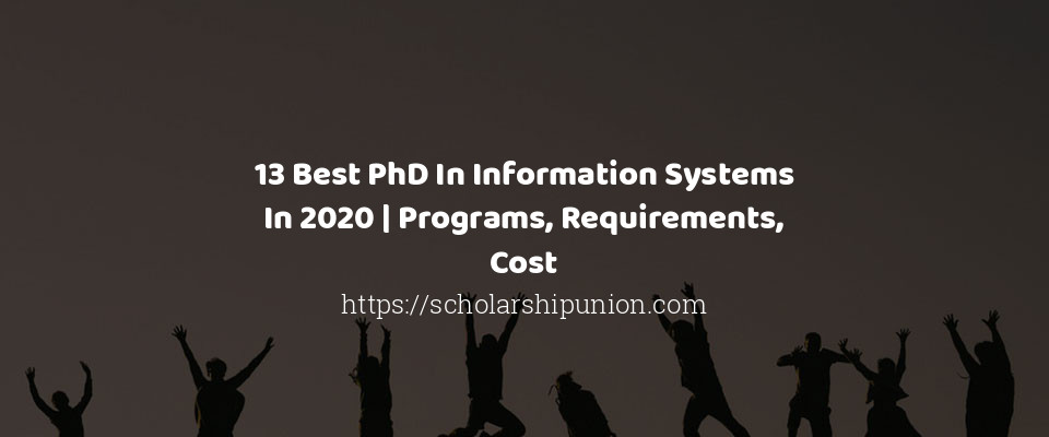 13 Best PhD In Information Systems In 2020 | Programs, Requirements, Cost