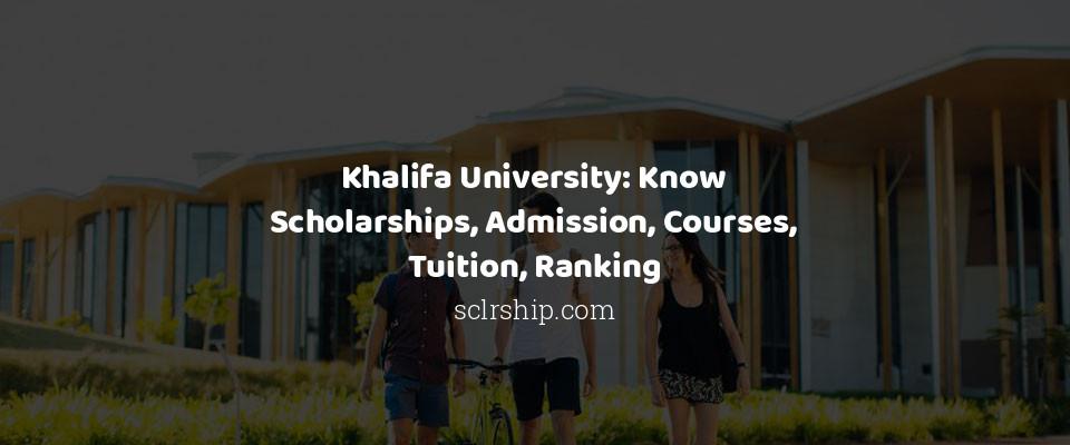 Image of Khalifa University: Know Scholarships, Admission, Courses, Tuition, Ranking