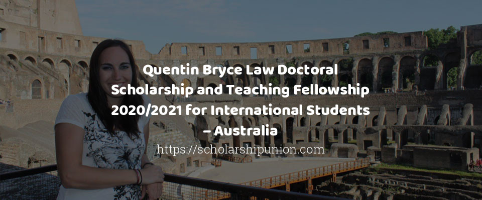 Quentin Bryce Law Doctoral Scholarship and Teaching Fellowship 2020/2021 for International Students – Australia