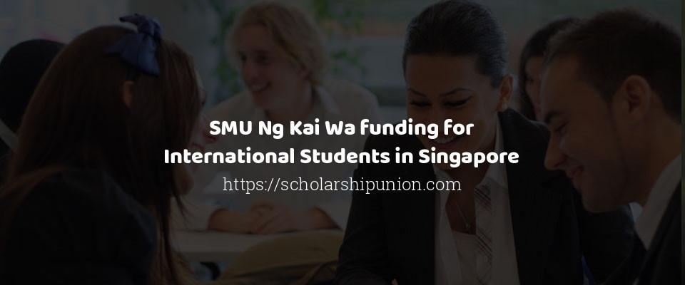 SMU Ng Kai Wa funding for International Students in Singapore