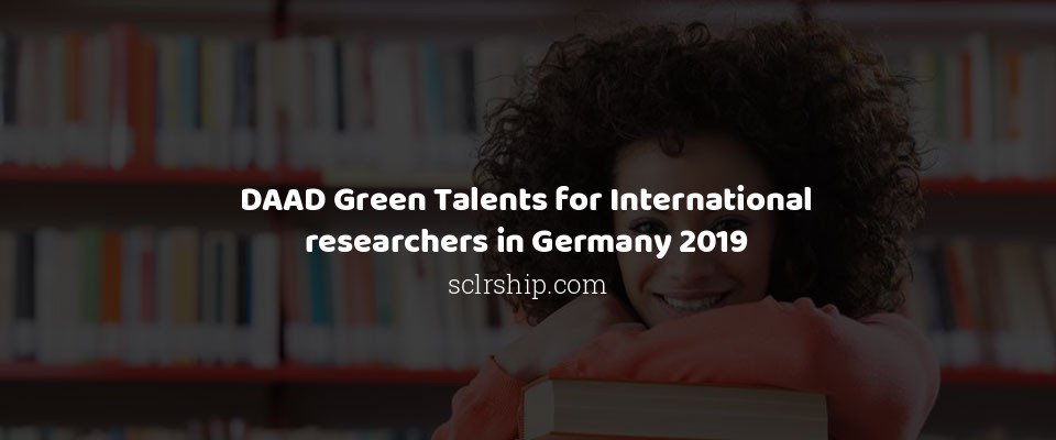 DAAD Green Talents for International researchers in Germany 2019
