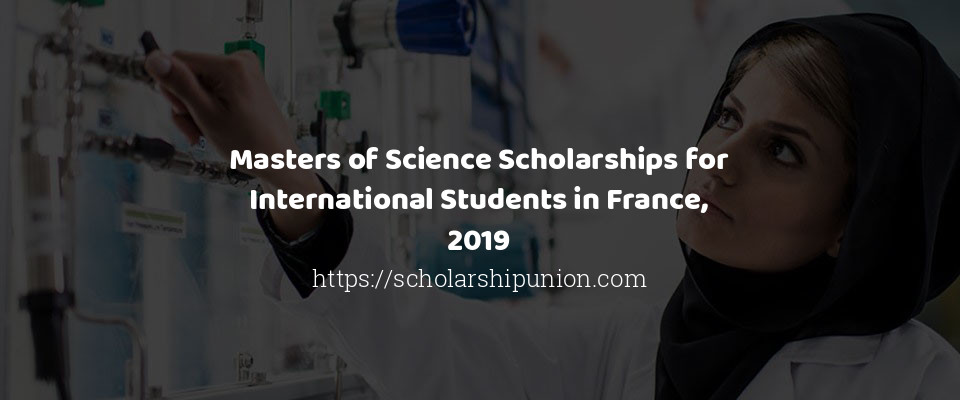 Masters of Science Scholarships for International Students in France, 2019