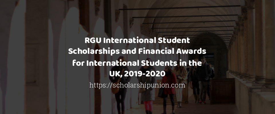 RGU International Student Scholarships and Financial Awards for International Students in the UK, 2019-2020