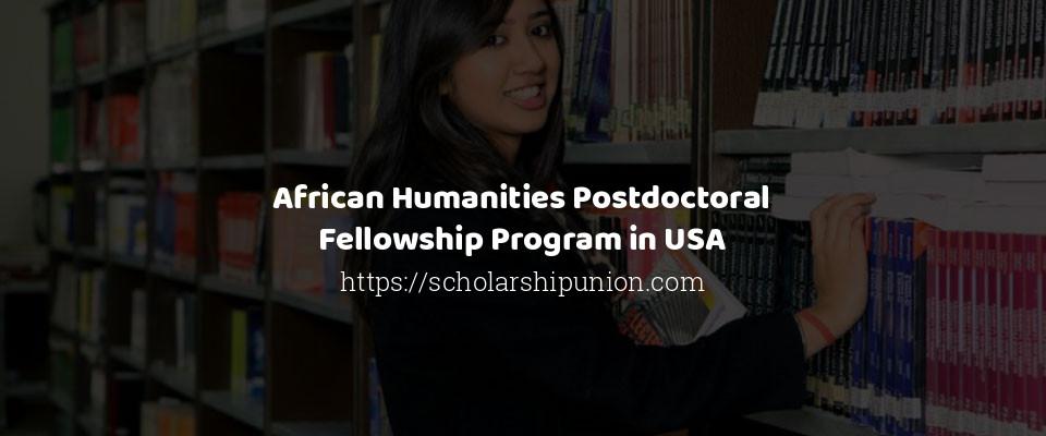 African Humanities Postdoctoral Fellowship Program in USA