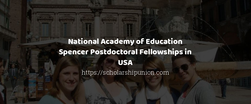National Academy of Education Spencer Postdoctoral Fellowships in USA