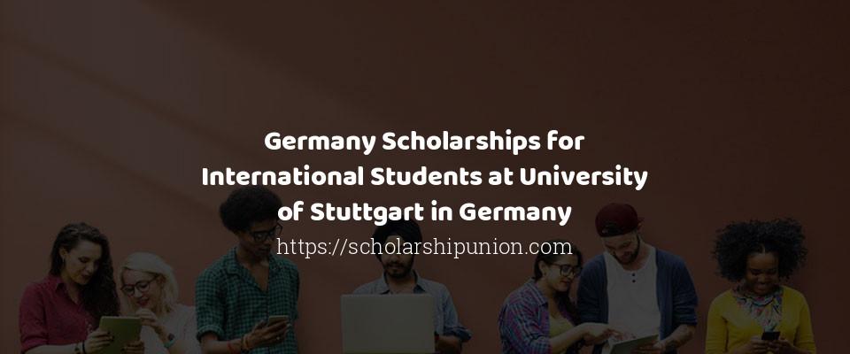 Germany Scholarships for International Students at University of Stuttgart in Germany