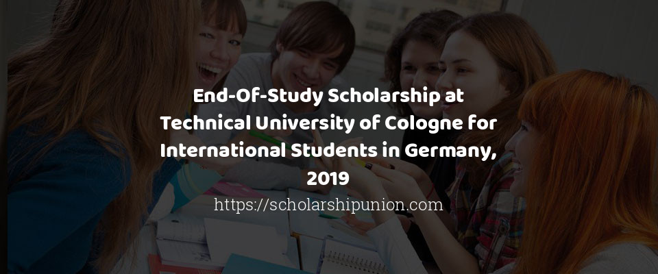 End-Of-Study Scholarship at Technical University of Cologne for