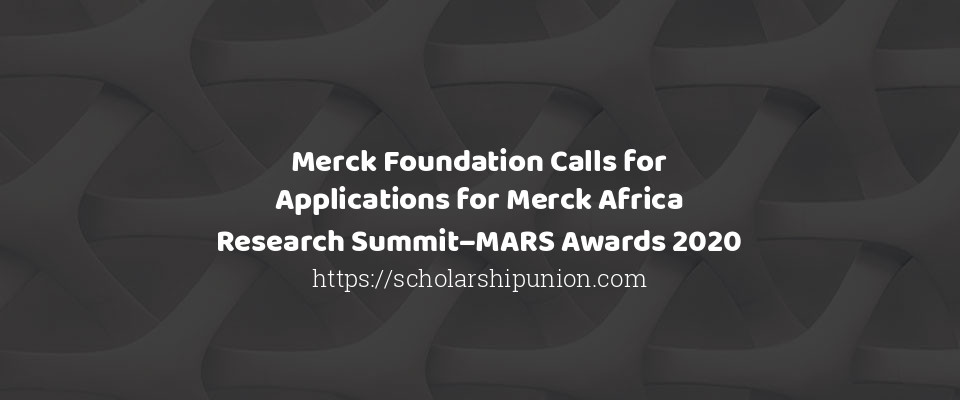 Merck Foundation Calls for Applications for Merck Africa Research Summit–MARS Awards 2020