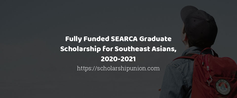 Fully Funded SEARCA Graduate Scholarship for Southeast Asians, 2020-2021
