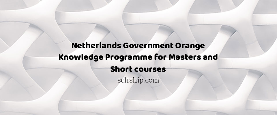 Netherlands Government Orange Knowledge Programme for Masters and Short courses