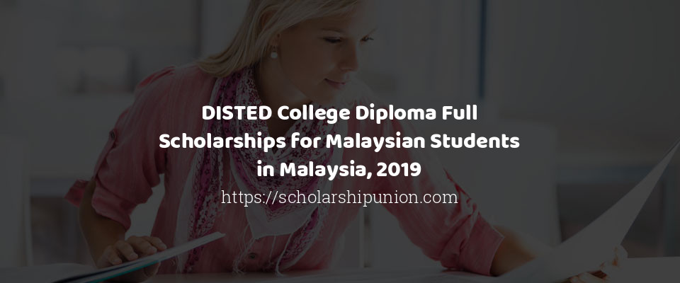 DISTED College Diploma Full Scholarships for Malaysian Students in Malaysia, 2019