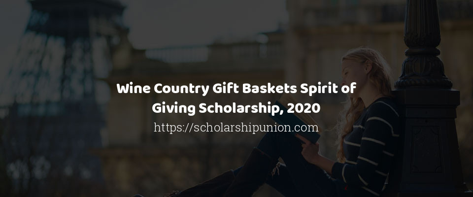 Wine Country Gift Baskets Spirit of Giving Scholarship, 2020