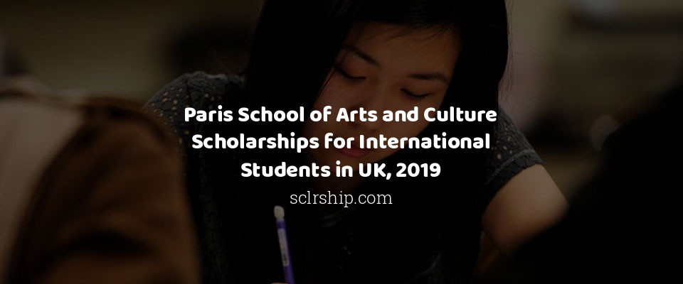 Paris School of Arts and Culture Scholarships for International Students in UK, 2019