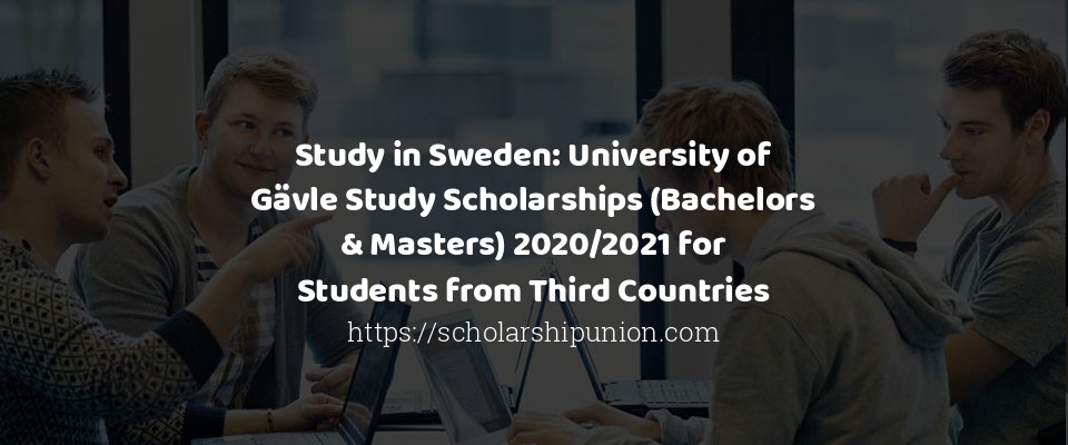 Study in Sweden: University of Gävle Study Scholarships (Bachelors & Masters) 2020/2021 for Students from Third Countries