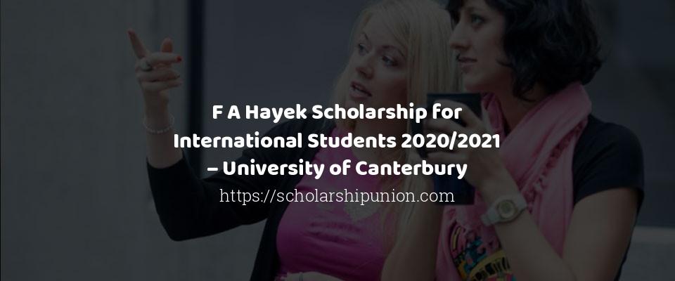 F A Hayek Scholarship for International Students 2020/2021 – University of Canterbury