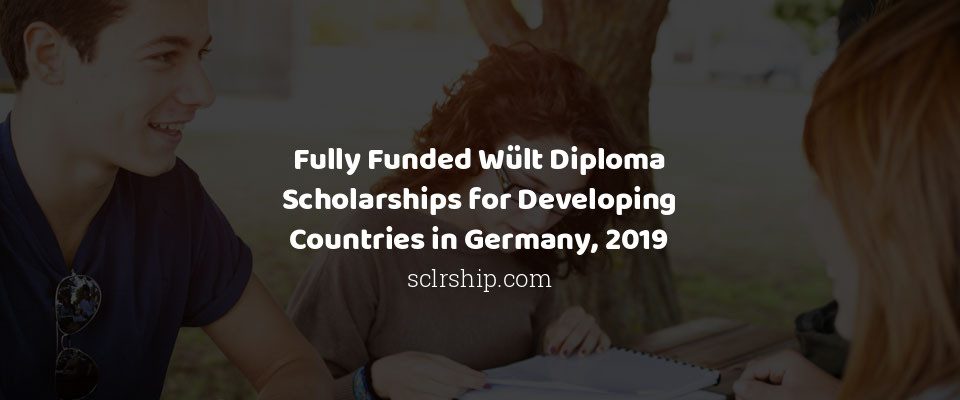 Fully Funded Wült Diploma Scholarships for Developing Countries in Germany, 2019