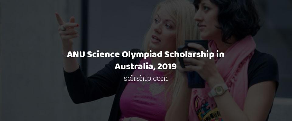 ANU Science Olympiad Scholarship in Australia, 2019
