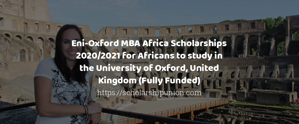 Eni-Oxford MBA Africa Scholarships 2020/2021 for Africans to study in the University of Oxford, United Kingdom (Fully Funded)