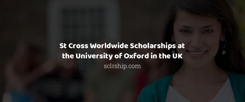 St Cross Worldwide Scholarships at the University of Oxfordin the UK